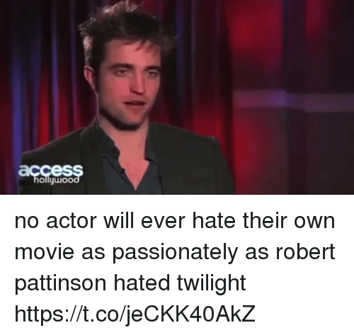 Funny, Movie, and Twilight: ollywoo no actor will ever hate their own movie as passionately as robert pattinson hated twilight https://t.co/jeCKK40AkZ