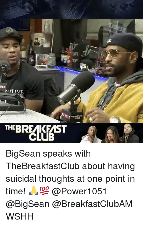 thebreakfastclub: OLT  NATIVE  REVOL  THEBREMK FMST BigSean speaks with TheBreakfastClub about having suicidal thoughts at one point in time! 🙏💯 @Power1051 @BigSean @BreakfastClubAM WSHH