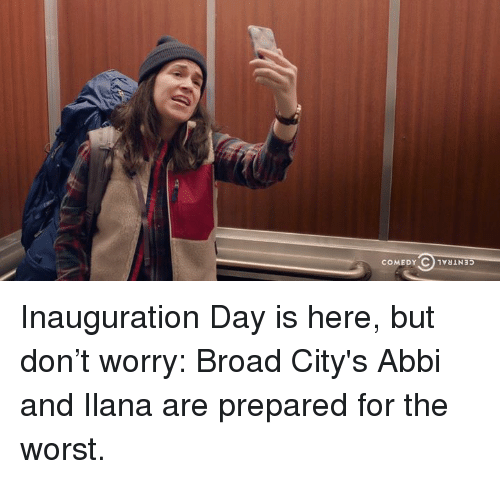 Inauguration Day: OlvaLN35  COMEDY Inauguration Day is here, but don't worry: Broad City's Abbi and Ilana are prepared for the worst.