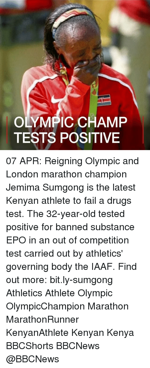 Drugs, Fail, and Memes: OLYMPIC CHAMP  TESTS POSITIVE 07 APR: Reigning Olympic and London marathon champion Jemima Sumgong is the latest Kenyan athlete to fail a drugs test. The 32-year-old tested positive for banned substance EPO in an out of competition test carried out by athletics' governing body the IAAF. Find out more: bit.ly-sumgong Athletics Athlete Olympic OlympicChampion Marathon MarathonRunner KenyanAthlete Kenyan Kenya BBCShorts BBCNews @BBCNews