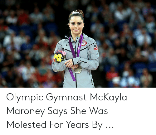 Maroney Says: Olympic Gymnast McKayla Maroney Says She Was Molested For Years By ...