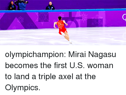 axel: olympichampion:  Mirai Nagasu becomes the first U.S. woman to land a triple axel at the Olympics.