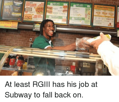 Fall, Nfl, and Subway: Omelet Sandwiches  DAIL  unan must At least RGIII has his job at Subway to fall back on.