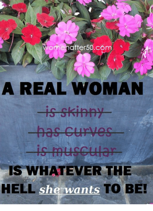 Memes, Skinny, and Hell: omenafter50.com  A REAL WOMAN  -is skinny  IS WHATEVER THE  HELL sh  she wants TO  TO BE!