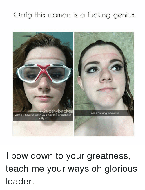 gloriousness: Omfg this woman is a fucking genius.  trashybitches  I am a fucking innovator  When u have to wash your hair but ur makeup  is fly af I bow down to your greatness, teach me your ways oh glorious leader.