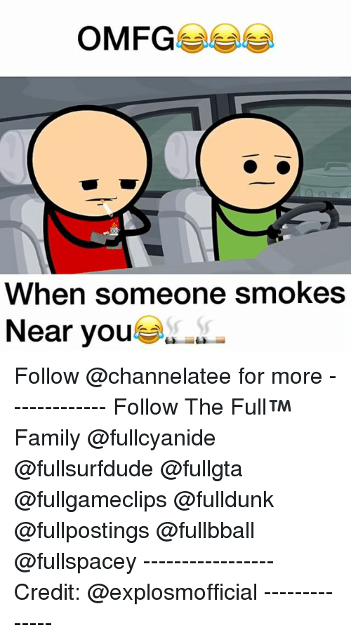 Credit: OMFG  When someone smokes  Near you Follow @channelatee for more ------------- Follow The Full™ Family @fullcyanide @fullsurfdude @fullgta @fullgameclips @fulldunk @fullpostings @fullbball @fullspacey ----------------- Credit: @explosmofficial --------------