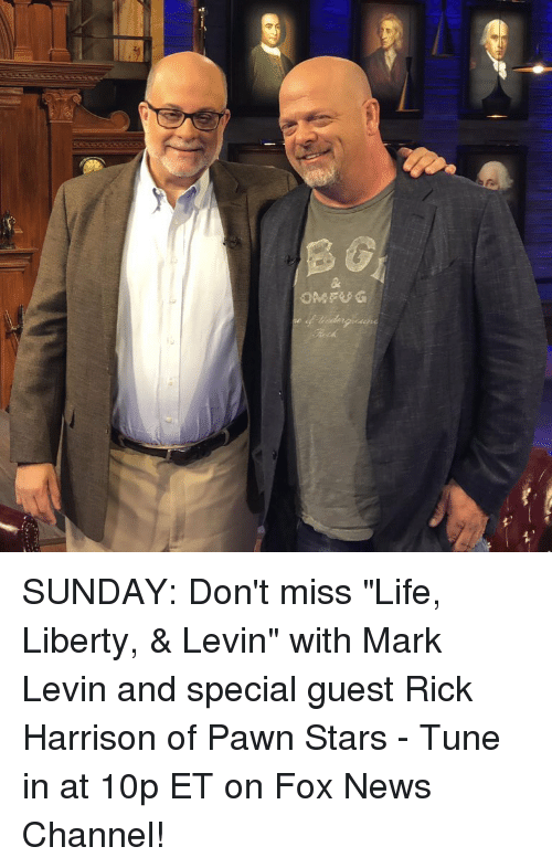 "pawn: OMFUG SUNDAY: Don't miss ""Life, Liberty, & Levin"" with Mark Levin and special guest Rick Harrison of Pawn Stars - Tune in at 10p ET on Fox News Channel!"