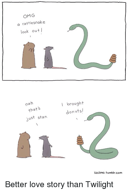 Twilight: OMG  a rattlesnake  look out  nah  l brought  donutsl  that's  just stan  lizclimo. tumblr.com Better love story than Twilight