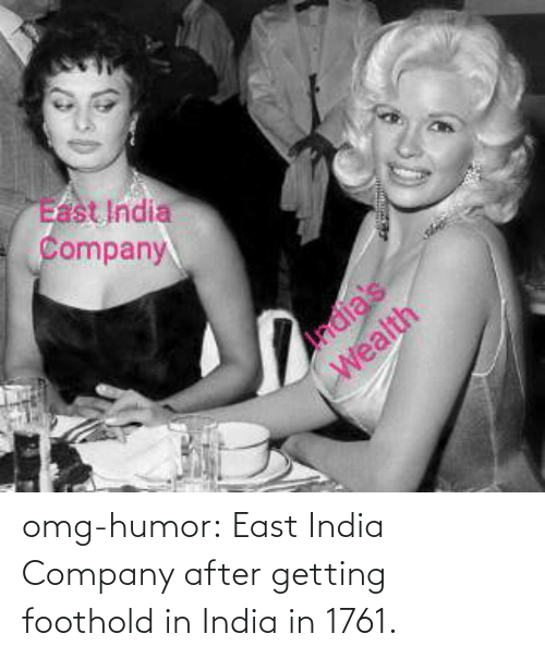 humor: omg-humor:  East India Company after getting foothold in India in 1761.