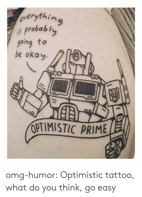 what do you: omg-humor:  Optimistic tattoo, what do you think, go easy