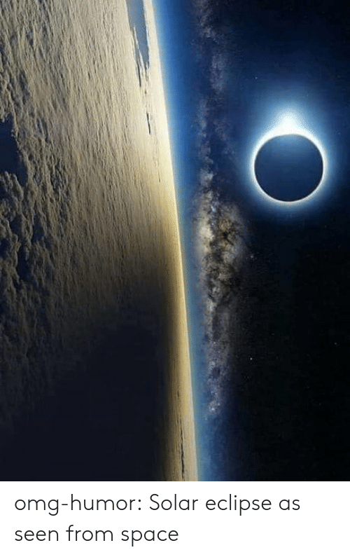 Eclipse: omg-humor:  Solar eclipse as seen from space