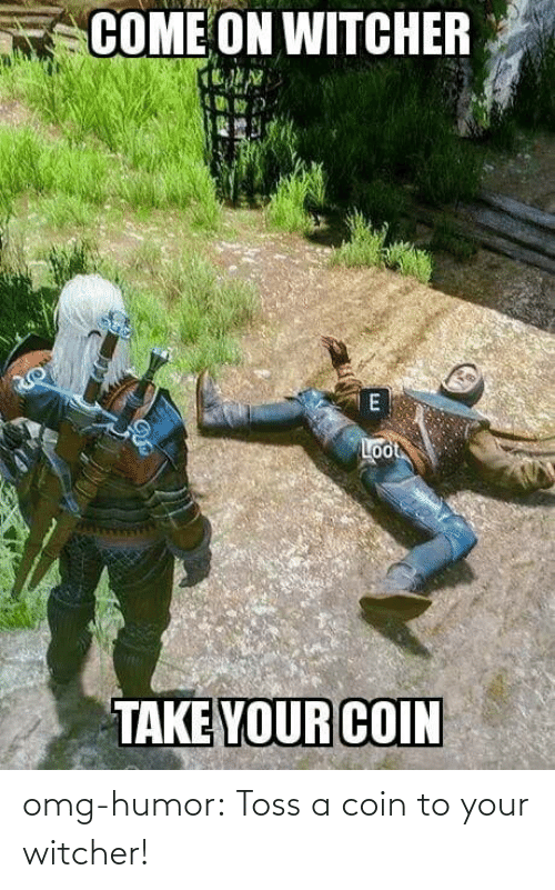 toss: omg-humor:  Toss a coin to your witcher!