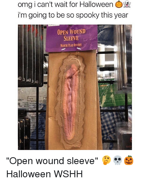 "Halloween, Memes, and Omg: omg i can't wait for Halloween  i'm going to be so spooky this year  OPEN WOUND  SLEEVE  MANCHE PLAIE OUVERTE ""Open wound sleeve"" 🤔💀🎃 Halloween WSHH"