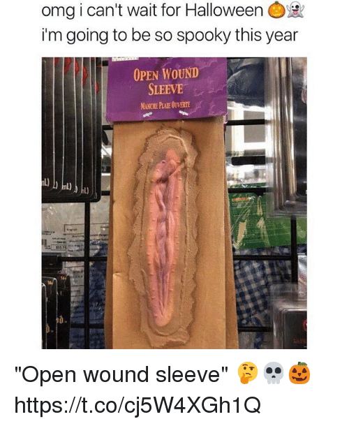 "Halloween, Memes, and Omg: omg i can't wait for Halloween  i'm going to be so spooky this year  OPEN WOUND  SLEEVE  MANCHE PLAIE OUVERTE  0. ""Open wound sleeve"" 🤔💀🎃 https://t.co/cj5W4XGh1Q"