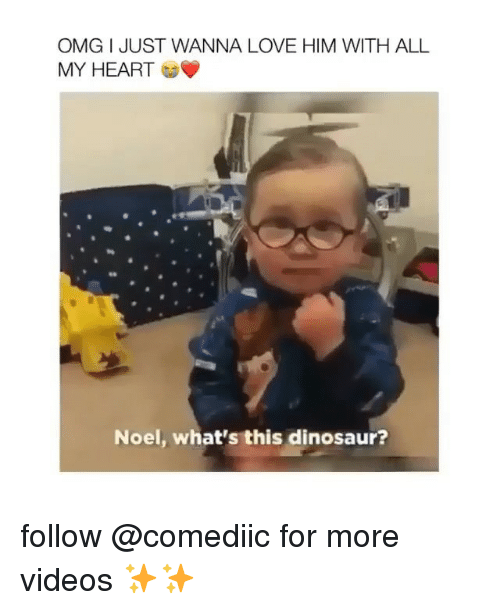 noel: OMG I JUST WANNA LOVE HIM WITH ALL  MY HEART  Noel, what's this dinosaur? follow @comediic for more videos ✨✨