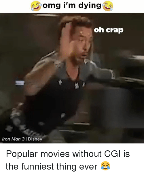 Movies, Omg, and Relatable: omg i'm dying  oh crap  ron Man 3 I Disne Popular movies without CGI is the funniest thing ever 😂