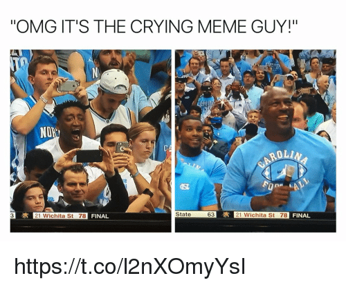 "Crying Meme: ""OMG IT'S THE CRYING MEME GUY!""  ND  ROLIN  State  63  21 Wichita St 78  FINAL  3  21 Wichita St 78 https://t.co/l2nXOmyYsI"