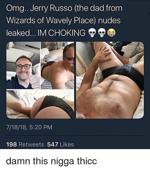 Dad, Nudes, and Omg: Omg.. Jerry Russo (the dad from  Wizards of Wavely Place) nudes  leaked IM CHOKING  7/18/18, 5:20 PM  198 Retweets 547 Likes damn this nigga thicc