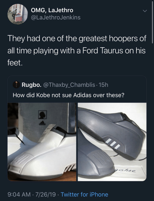 Ford: OMG, LaJethro  @LaJethroJenkins  They had one of the greatest hoopers of  all time playing with a Ford Taurus on his  feet.  Rugbo. @Thaxby_Chamblis· 15h  How did Kobe not sue Adidas over these?  gishoe  9:04 AM · 7/26/19 · Twitter for iPhone