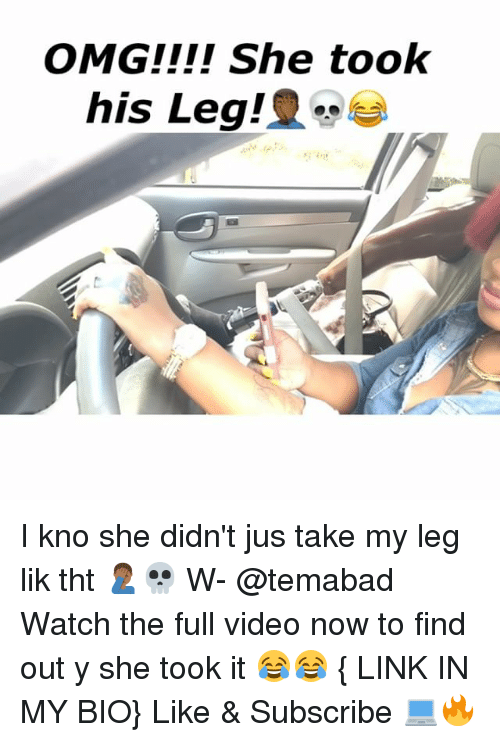 liks: OMG!!!! She took  his Leg ! I kno she didn't jus take my leg lik tht 🤦🏾‍♂️💀 W- @temabad Watch the full video now to find out y she took it 😂😂 { LINK IN MY BIO} Like & Subscribe 💻🔥