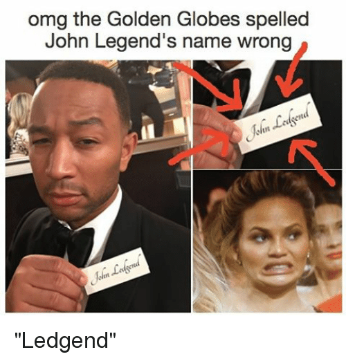 "Ledgend: omg the Golden Globes spelled  John Legend  name wrong ""Ledgend"""
