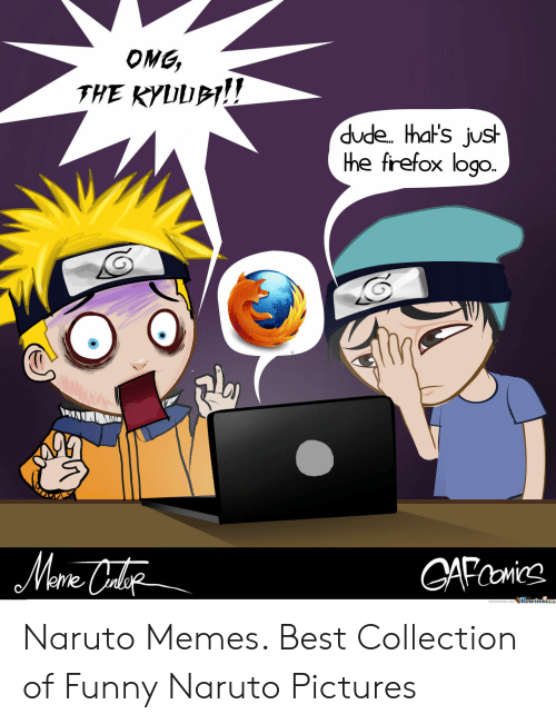 Dude, Funny, and Memes: OMG,  THE KYUUPl  dude. ha's jush  he frefox logo. Naruto Memes. Best Collection of Funny Naruto Pictures