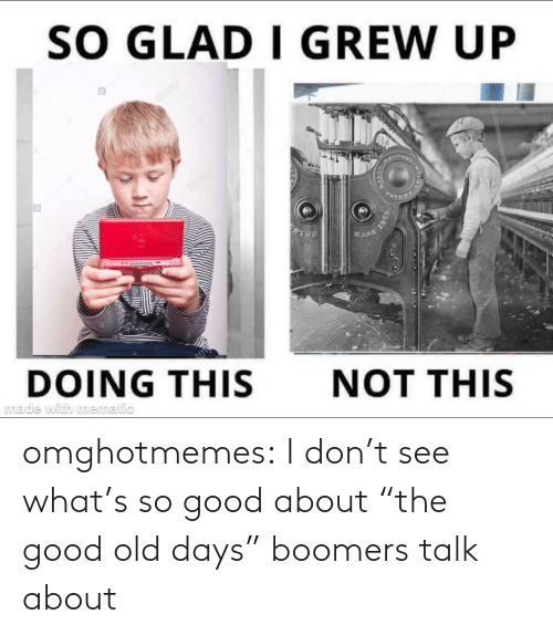 "boomers: omghotmemes:  I don't see what's so good about ""the good old days"" boomers talk about"