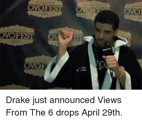 Drake, Views From the 6, and April: OMOFESI  ONO Drake just announced Views From The 6 drops April 29th.