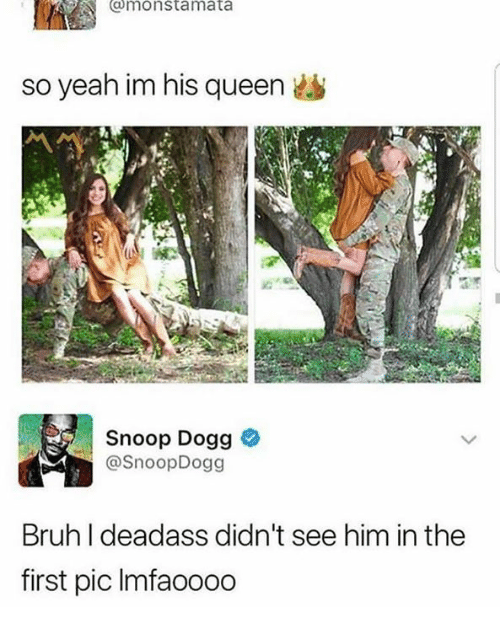 Bruh, Dank, and Snoop: omonstamata  so yeah im his queen  Snoop Dogg  @SnoopDogg  Bruh I deadass didn't see him in the  first pic Imfaoooo