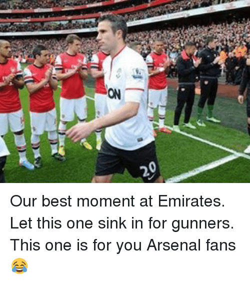 Arsenal, Memes, and Best: ON  20 Our best moment at Emirates. Let this one sink in for gunners. This one is for you Arsenal fans😂