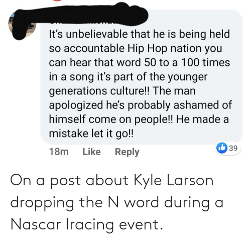 nascar: On a post about Kyle Larson dropping the N word during a Nascar Iracing event.
