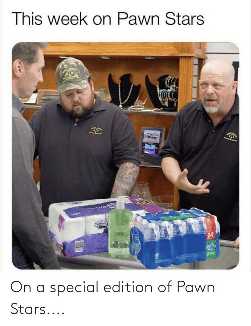 pawn stars: On a special edition of Pawn Stars....
