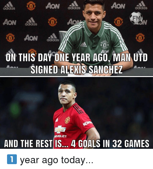 aon: ON  adidas  adidas  FM  adidas  adidas  adidas  AON  ON THIS DAY ONE YEAR AGO MAN UTD  SIGNED ALENS SANCHEZ  AND THE REST IS... 4 GOALS IN 32 GAMES 1️⃣ year ago today...