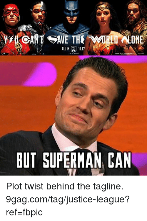 9gag, Dank, and Superman: ON  ALL IN 11.17  BUT SUPERMAN CAN Plot twist behind the tagline. 9gag.com/tag/justice-league?ref=fbpic