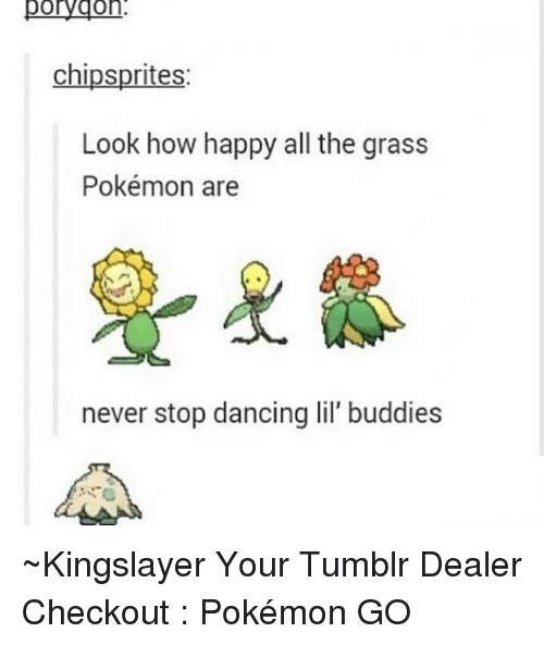stop dancing: On  chipsprites  Look how happy all the grass  Pokémon are  never stop dancing lil' buddies ~Kingslayer Your Tumblr Dealer  Checkout : Pokémon GO
