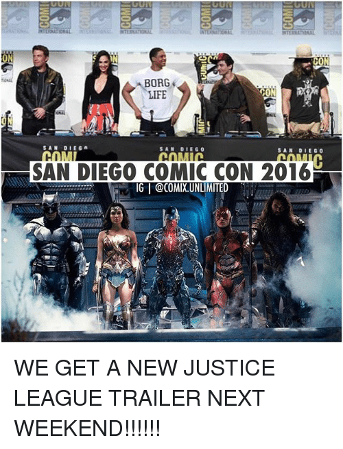 Life, Memes, and Comic Con: ON  CO  BORG  LIFE  SAN DIEGO  SAN DIEGO  SAN DIEGO COMIC CON 2016  lG | @COMIXUNLIMITED WE GET A NEW JUSTICE LEAGUE TRAILER NEXT WEEKEND!!!!!!