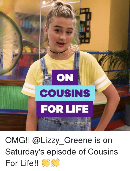 saturdays: ON  COUsINS  FOR LIFE OMG!! @Lizzy_Greene is on Saturday's episode of Cousins For Life!! 👏👏