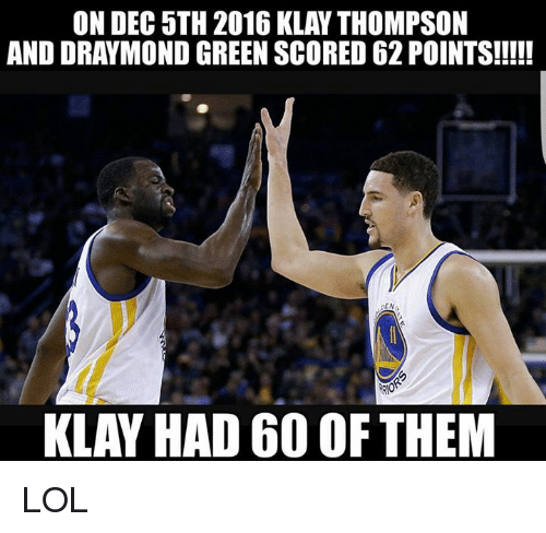 Draymond Green, Memes, and 🤖: ON DEC 5TH 2016 KLAYTHOMPSON  AND DRAYMOND GREEN SCORED 62 POINTS!!!!!  AENA  KLAY HAD 60 OF THEM LOL