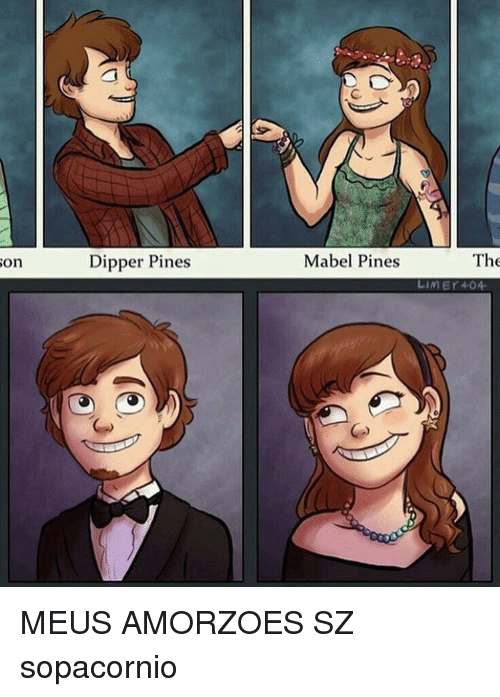 dipper: On  Dipper Pines  Mabel Pines  The  Lin Er 404. MEUS AMORZOES SZ sopacornio