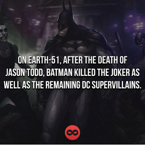 Batman, Joker, and Memes: ON EARTH-51, AFTER THE DEATH OF  JASON TODD, BATMAN KILLED THE JOKER AS  WELL AS THE REMAINING DC SUPERVILLAINS
