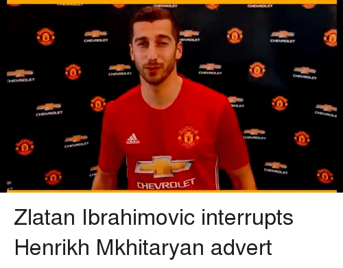 Adverted: on ET  onNOLET  CHEVROLET Zlatan Ibrahimovic interrupts Henrikh Mkhitaryan advert