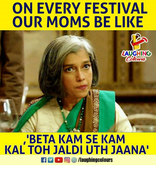 Moms Be Like: ON EVERY FESTIVAL  OUR MOMS BE LIKE  LAUGHING  ,'BETA KAM SE KAM  KAL TOH JALDI UTH JAANA