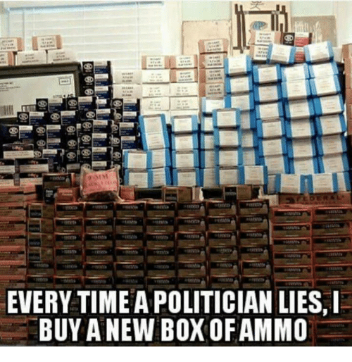 Memes, 🤖, and Box: ON  EVERY TIMEA POLITICIAN LIES.  BUY A NEW BOX OFAMMO