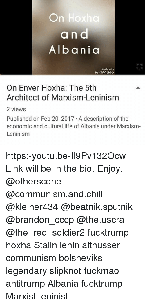 Enver Hoxha: On Hoxha  and  Albania  Made With  Viva Video  On Enver Hoxha: The 5th  Architect of Marxism-Leninism  2 views  Published on Feb 20, 2017 A description of the  economic and cultural life of Albania under Marxism  Leninism https:-youtu.be-Il9Pv132Ocw Link will be in the bio. Enjoy. @otherscene @communism.and.chill @kleiner434 @beatnik.sputnik @brandon_cccp @the.uscra @the_red_soldier2 fucktrump hoxha Stalin lenin althusser communism bolsheviks legendary slipknot fuckmao antitrump Albania fucktrump MarxistLeninist