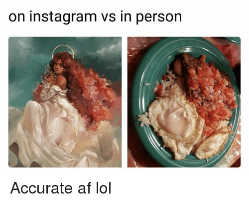 Af, Funny, and Instagram: on instagram vs in person Accurate af lol