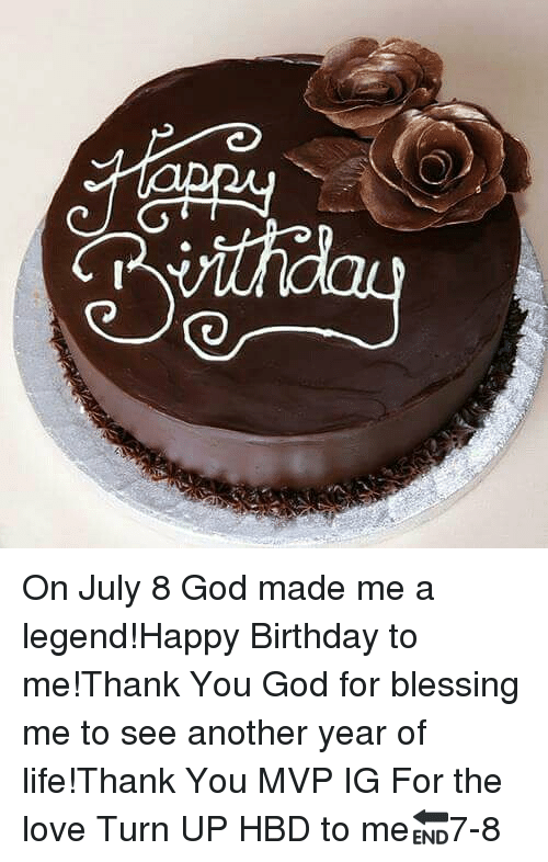 birthday god and life on july 8 god made me a legend