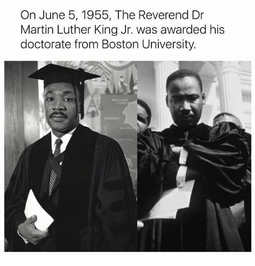 Boston University: On June 5, 1955, The Reverend Dr  Martin Luther King Jr. was awarded his  doctorate from Boston University.