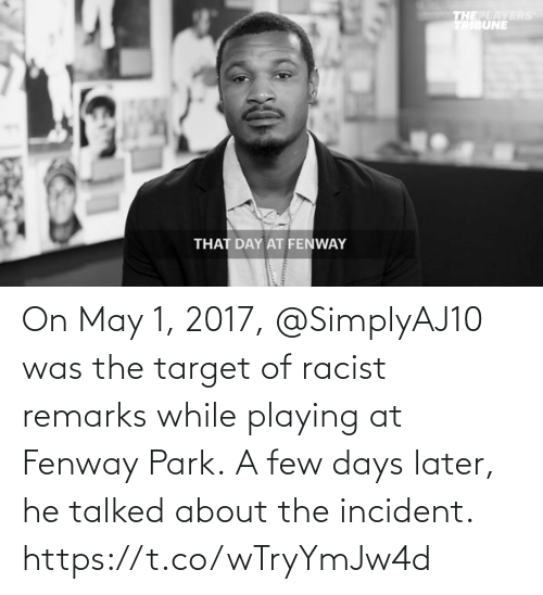 park: On May 1, 2017, @SimplyAJ10 was the target of racist remarks while playing at Fenway Park.  A few days later, he talked about the incident. https://t.co/wTryYmJw4d