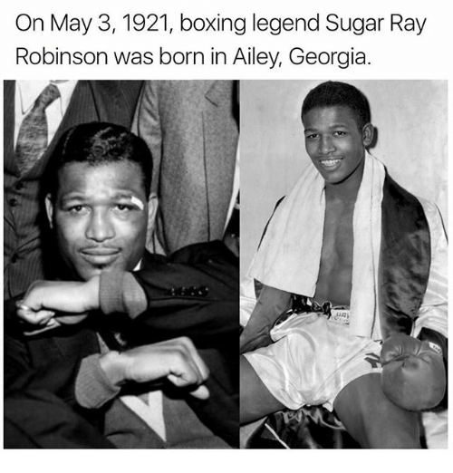 Boxing, Memes, and Georgia: On May 3, 1921, boxing legend Sugar Ray  Robinson was born in Ailey, Georgia.