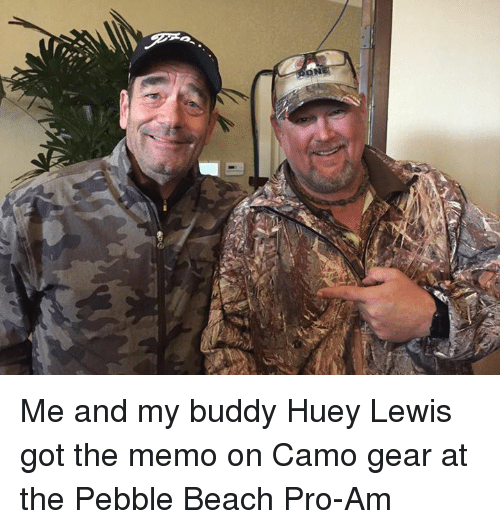 Memes, 🤖, and Huey Lewis: ON Me and my buddy Huey Lewis got the memo on Camo gear at the Pebble Beach Pro-Am